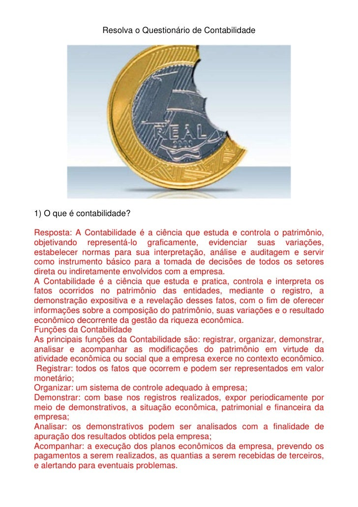 Resolva o Questionário de Contabilidade     1) O que é contabilidade?  Resposta: A Contabilidade é a ciência que estuda e ...