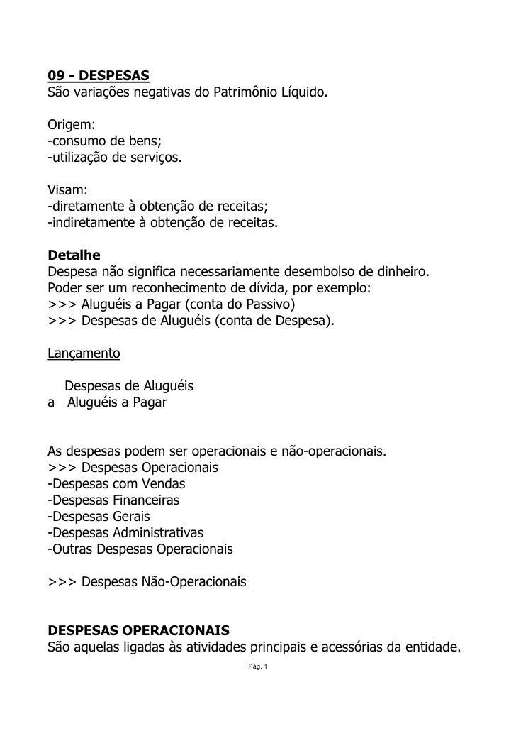 09 - DESPESAS São variações negativas do Patrimônio Líquido.  Origem: -consumo de bens; -utilização de serviços.  Visam: -...