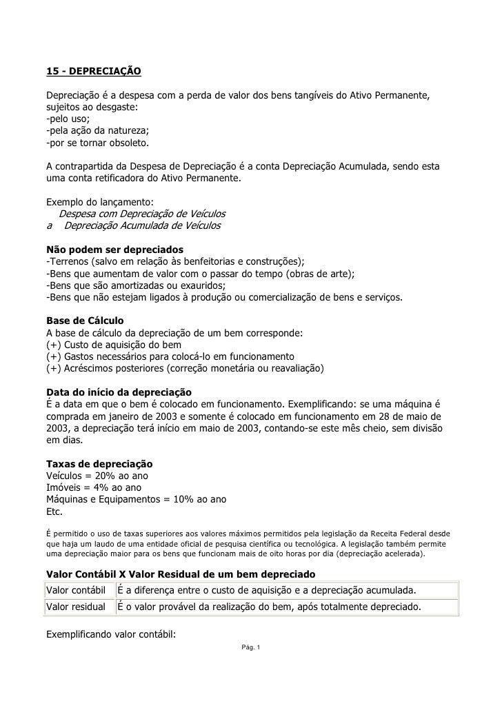 15 - DEPRECIAÇÃO  Depreciação é a despesa com a perda de valor dos bens tangíveis do Ativo Permanente, sujeitos ao desgast...