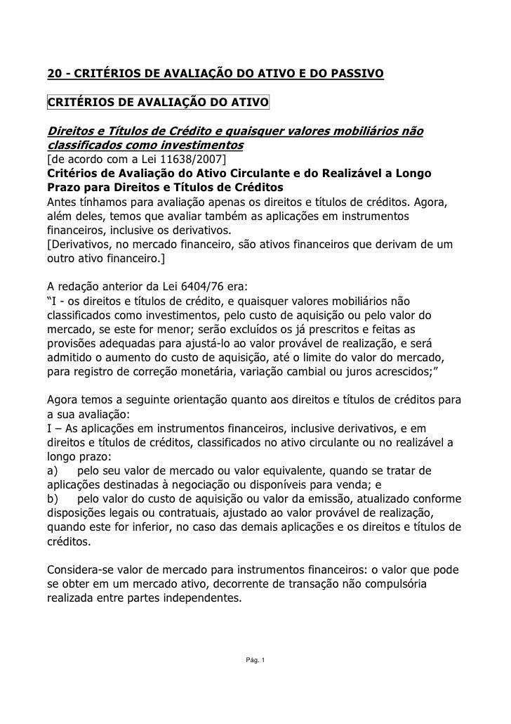 20 - CRITÉRIOS DE AVALIAÇÃO DO ATIVO E DO PASSIVO  CRITÉRIOS DE AVALIAÇÃO DO ATIVO  Direitos e Títulos de Crédito e quaisq...