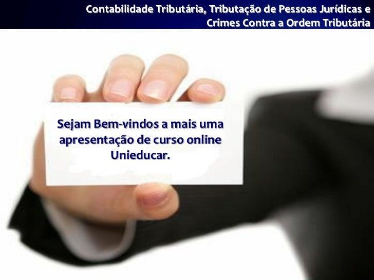 Contabilidade Tributária, Tributação de Pessoas Jurídicas e                             Crimes Contra a Ordem TributáriaSe...