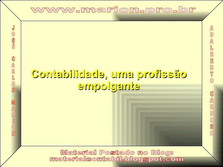 Contabilidade, uma profissão empolgante A D A L B E R T O C A R D O S O J O S É C A R L O S M A R I O N www.marion.pro.br ...