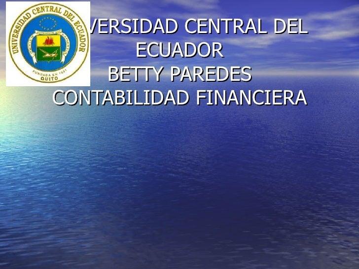 UNIVERSIDAD CENTRAL DEL       ECUADOR     BETTY PAREDESCONTABILIDAD FINANCIERA