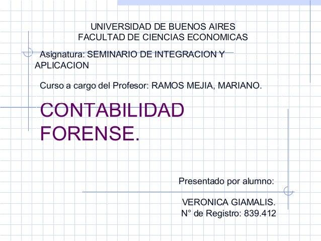 CONTABILIDAD FORENSE. UNIVERSIDAD DE BUENOS AIRES FACULTAD DE CIENCIAS ECONOMICAS Asignatura: SEMINARIO DE INTEGRACION Y A...