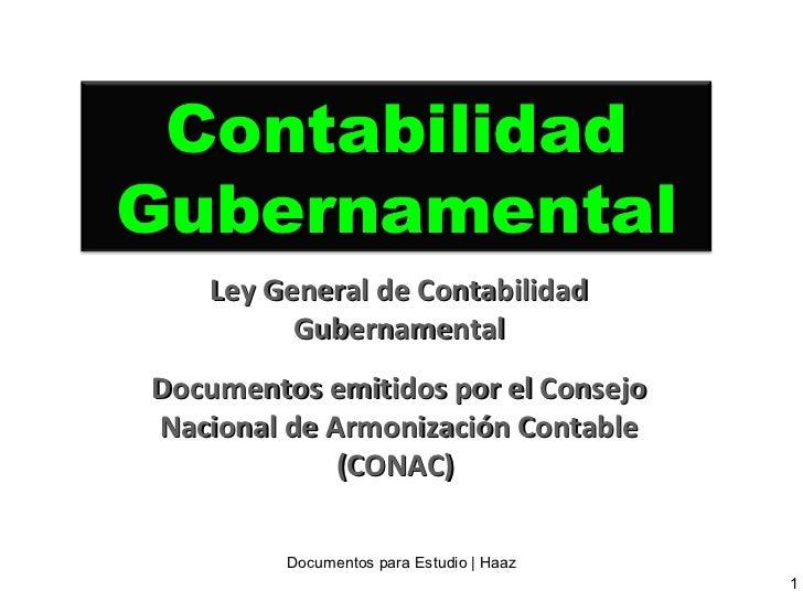 Ley General de Contabilidad Gubernamental Documentos emitidos por el Consejo Nacional de Armonización Contable (CONAC)  Do...