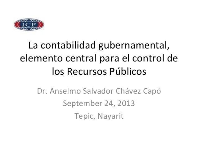 La  contabilidad  gubernamental,   elemento  central  para  el  control  de   los  Recursos  Público...