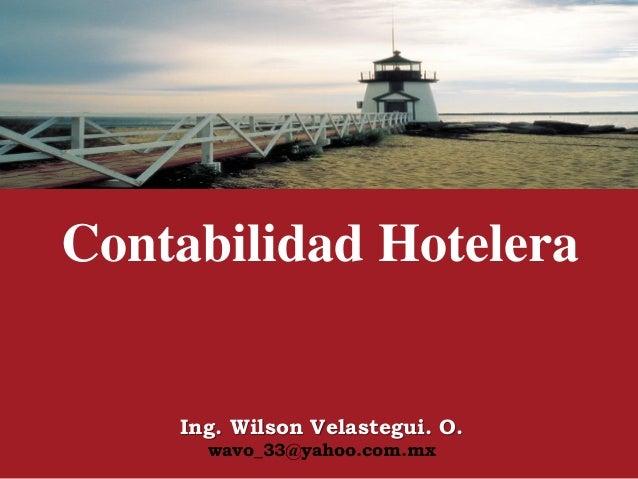 Contabilidad HoteleraIng. Wilson Velastegui. O.wavo_33@yahoo.com.mx