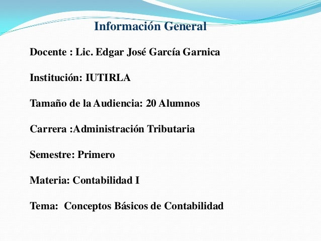 Docente : Lic. Edgar José García Garnica Institución: IUTIRLA Tamaño de la Audiencia: 20 Alumnos Carrera :Administración T...