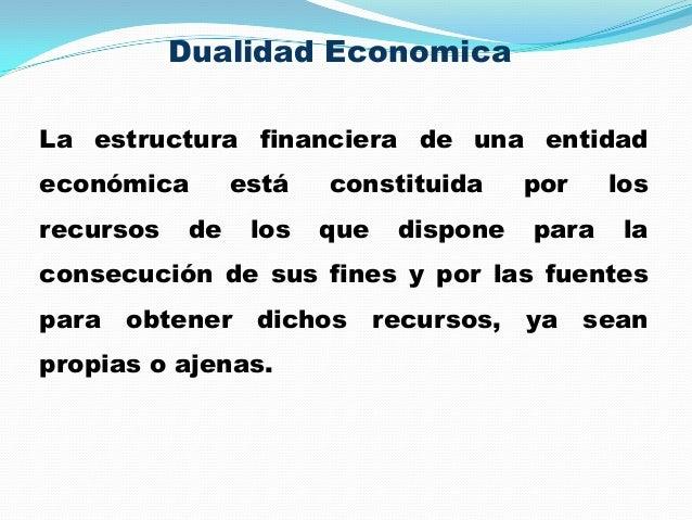 Dualidad Economica La estructura financiera de una entidad económica está constituida por los recursos de los que dispone ...