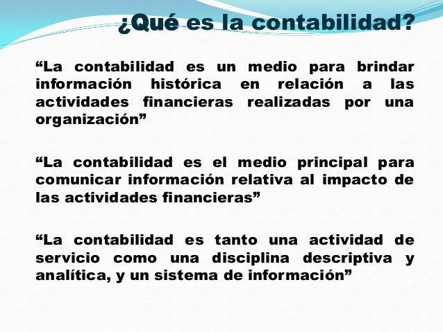 """""""La contabilidad es un medio para brindar información histórica en relación a las actividades financieras realizadas por u..."""