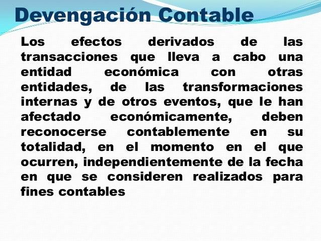 Devengación Contable Los efectos derivados de las transacciones que lleva a cabo una entidad económica con otras entidades...