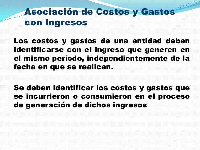 Asociación de Costos y Gastos con Ingresos Los costos y gastos de una entidad deben identificarse con el ingreso que gener...