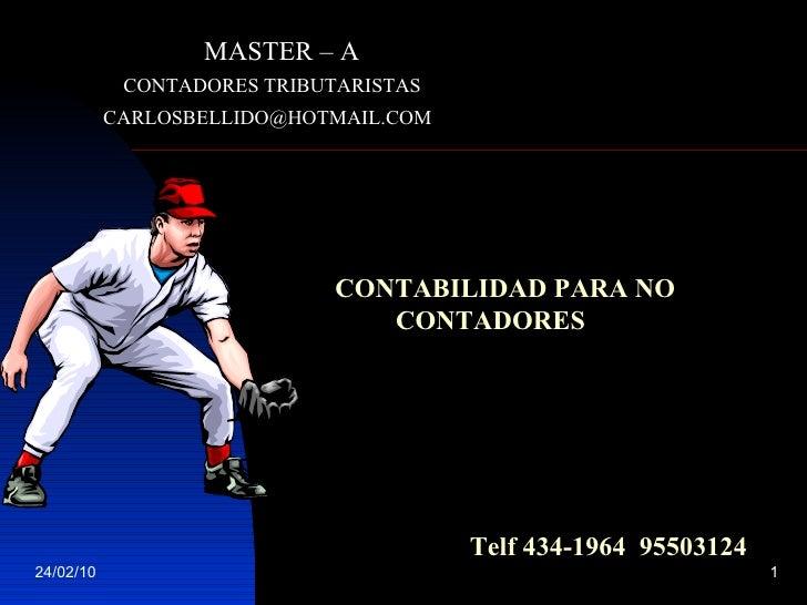 MASTER – A CONTADORES TRIBUTARISTAS [email_address] CONTABILIDAD PARA NO    CONTADORES Telf 434-1964  95503124