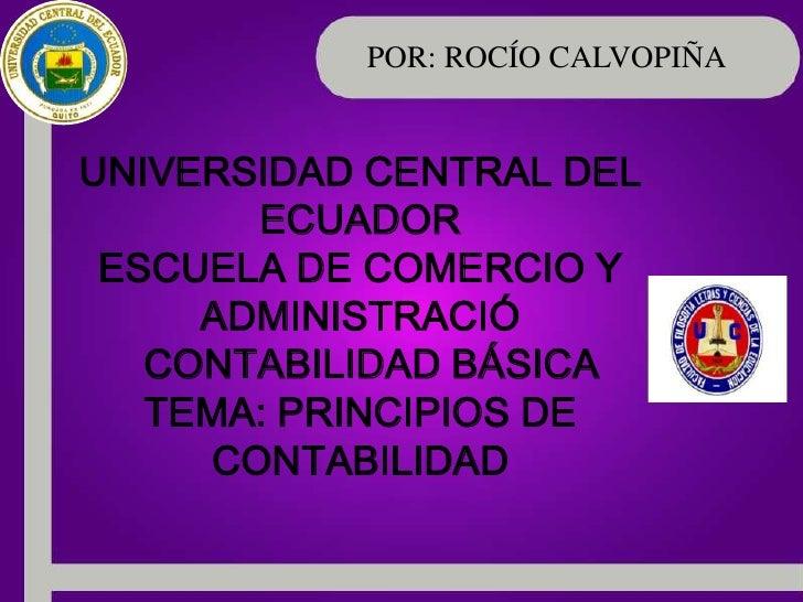 POR: ROCÍO CALVOPIÑAUNIVERSIDAD CENTRAL DEL       ECUADOR ESCUELA DE COMERCIO Y     ADMINISTRACIÓ   CONTABILIDAD BÁSICA   ...