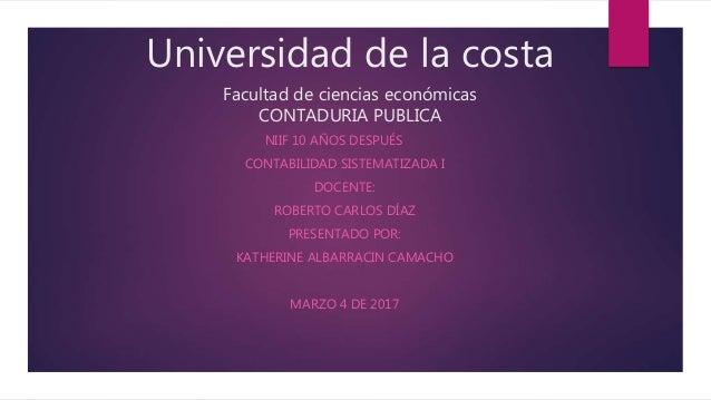 Universidad de la costa Facultad de ciencias económicas CONTADURIA PUBLICA NIIF 10 AÑOS DESPUÉS CONTABILIDAD SISTEMATIZADA...