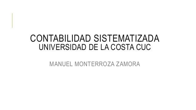 CONTABILIDAD SISTEMATIZADA UNIVERSIDAD DE LA COSTA CUC MANUEL MONTERROZA ZAMORA