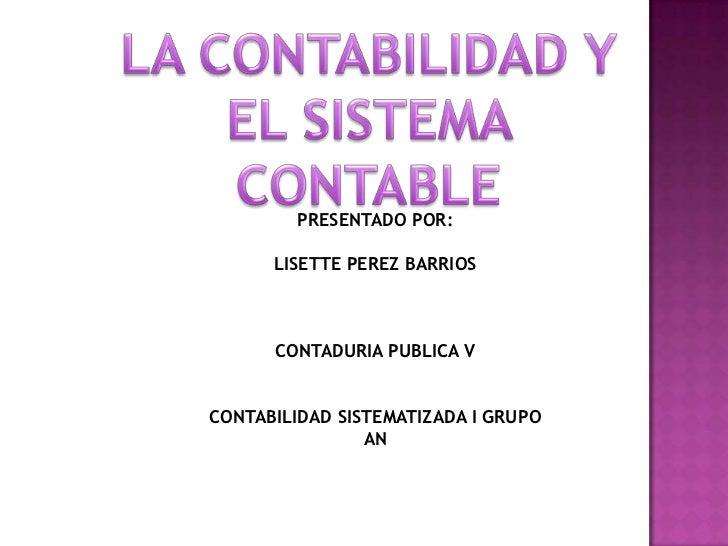 PRESENTADO POR:      LISETTE PEREZ BARRIOS      CONTADURIA PUBLICA VCONTABILIDAD SISTEMATIZADA I GRUPO                AN