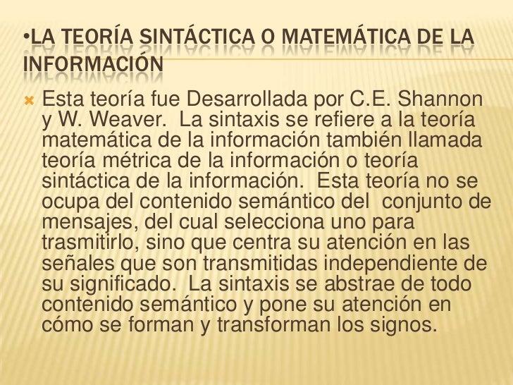 C.E. Shannon y W, Weaver afirman que la cantidad de información en elmensaje, no es lo que se está diciendo con el mensaje...