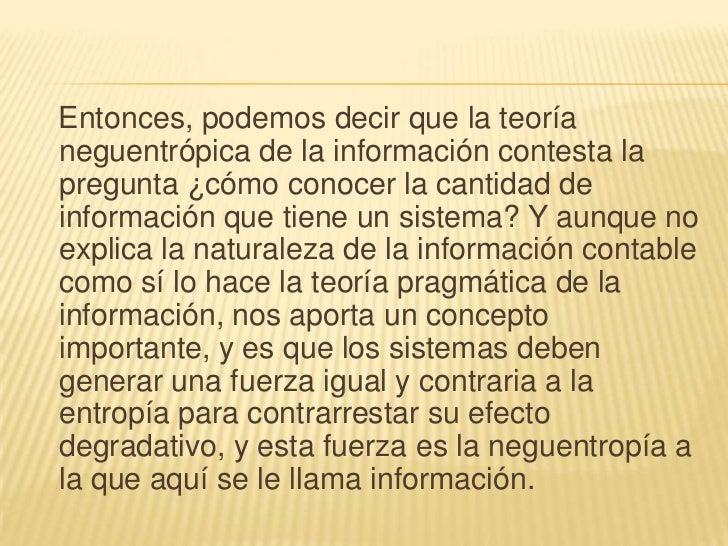 En conclusión, la teoría pragmática de la informaciónsí explica la naturaleza de la información contable, yaque el hombre ...