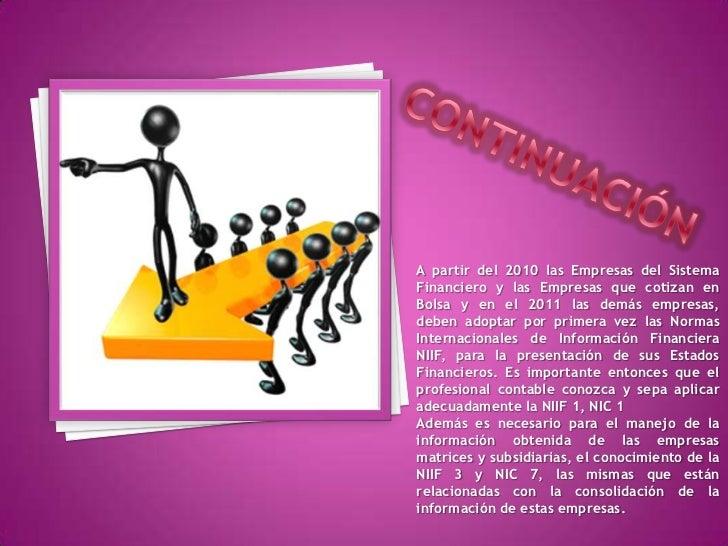 A partir del 2010 las Empresas del SistemaFinanciero y las Empresas que cotizan enBolsa y en el 2011 las demás empresas,de...