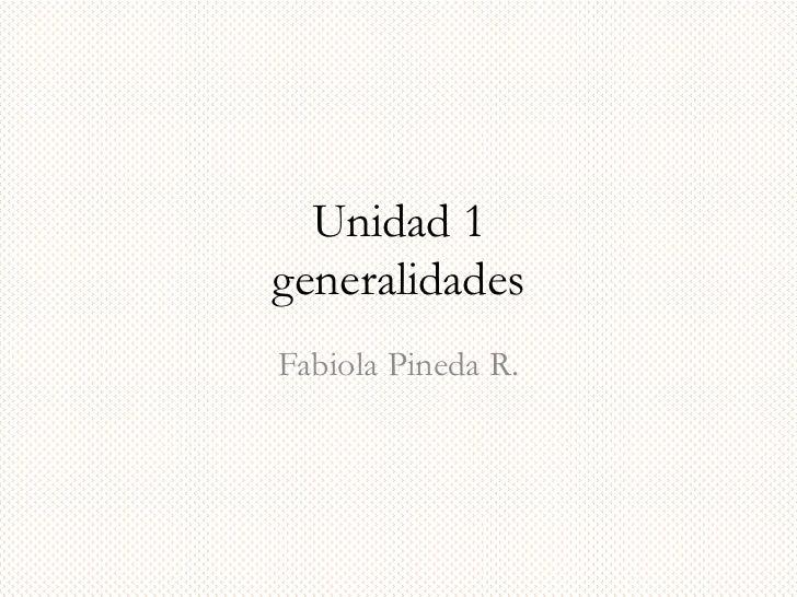 Unidad 1generalidadesFabiola Pineda R.