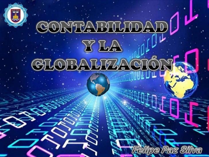CONTABILIDAD<br />Y LA GLOBALIZACIÓN<br />Felipe Paz Silva<br />