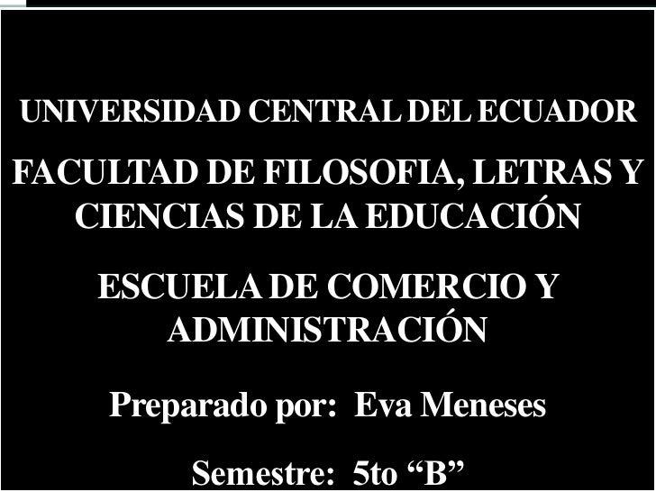 UNIVERSIDAD CENTRAL DEL ECUADORFACULTAD DE FILOSOFIA, LETRAS Y   CIENCIAS DE LA EDUCACIÓN    ESCUELA DE COMERCIO Y       A...