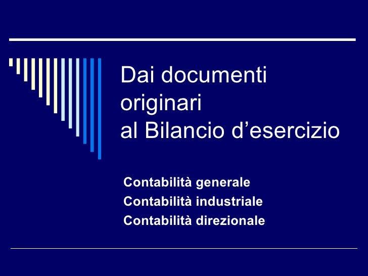 Dai documenti originari  al Bilancio d'esercizio Contabilità generale Contabilità industriale Contabilità direzionale