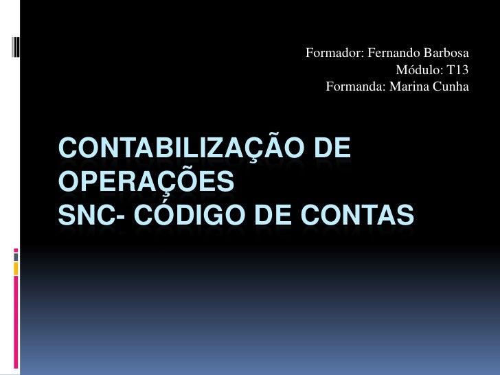 Formador: Fernando Barbosa<br />Módulo: T13<br />Formanda: Marina Cunha<br />Contabilização de operações SNC- Código de co...