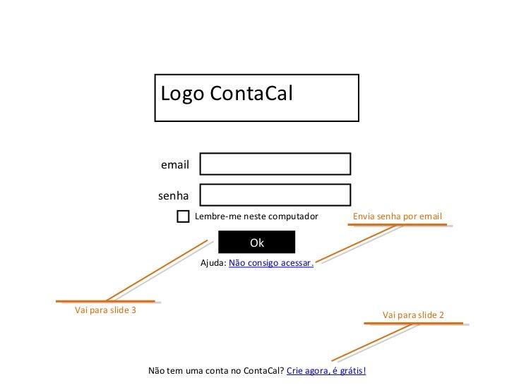 email senha Ok Logo ContaCal Lembre-me neste computador Não tem uma conta no ContaCal?  Crie agora, é grátis! Ajuda:  Não ...