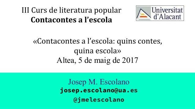« » Altea, 5 de maig de 2017 Josep M. Escolano josep.escolano@ua.es @jmelescolano