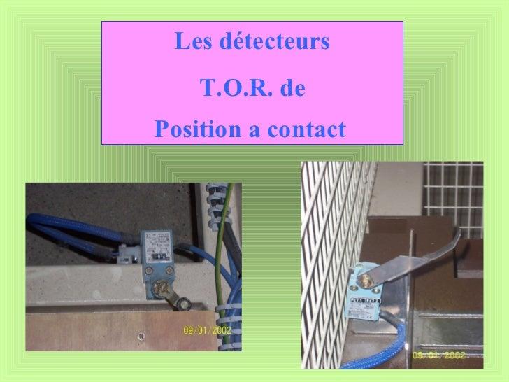 Les détecteurs T.O.R. de Position a contact