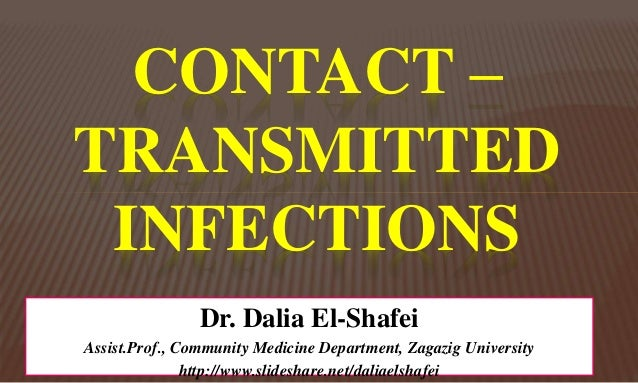 CONTACT – TRANSMITTED INFECTIONS Dr. Dalia El-Shafei Assist.Prof., Community Medicine Department, Zagazig University http:...