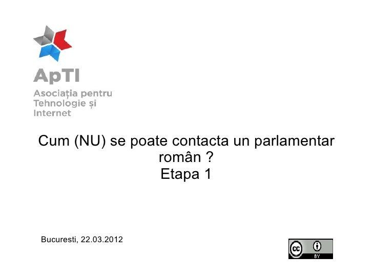 Cum (NU) se poate contacta un parlamentar                român ?                Etapa 1Bucuresti, 22.03.2012