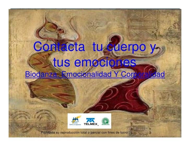 Contacta tu cuerpo y     tus emociones Biodanza. Emocionalidad Y Corporalidad              Prohibida su reproducción total...