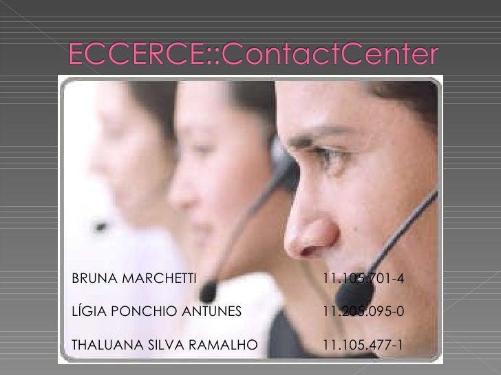 BRUNA MARCHETTI  11.105.701-4 LÍGIA PONCHIO ANTUNES 11.205.095-0 THALUANA SILVA RAMALHO 11.105.477-1