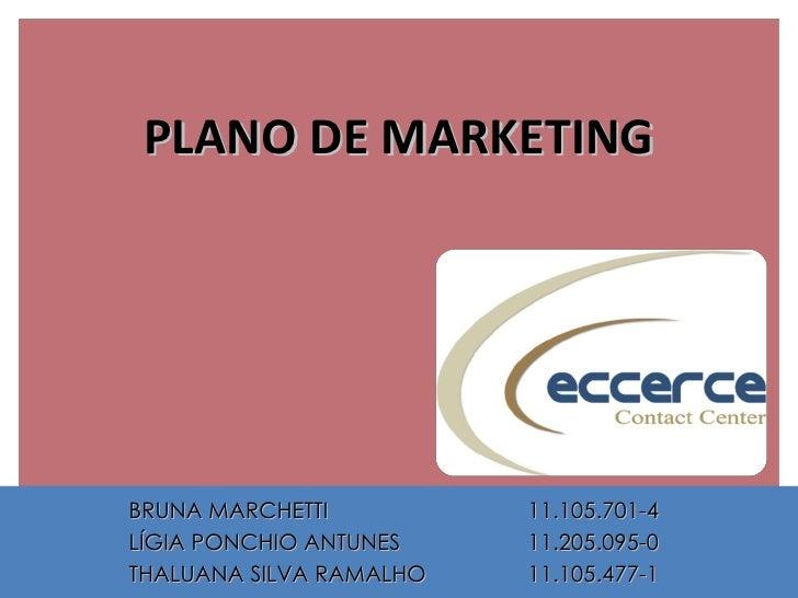 PLANO DE MARKETING BRUNA MARCHETTI  11.105.701-4 LÍGIA PONCHIO ANTUNES 11.205.095-0 THALUANA SILVA RAMALHO 11.105.477-1