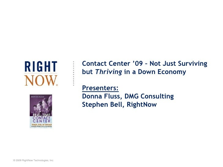 Contact Center '09 – Not Just Surviving but Thriving in a Down EconomyPresenters:Donna Fluss, DMG ConsultingStephen Bell, ...