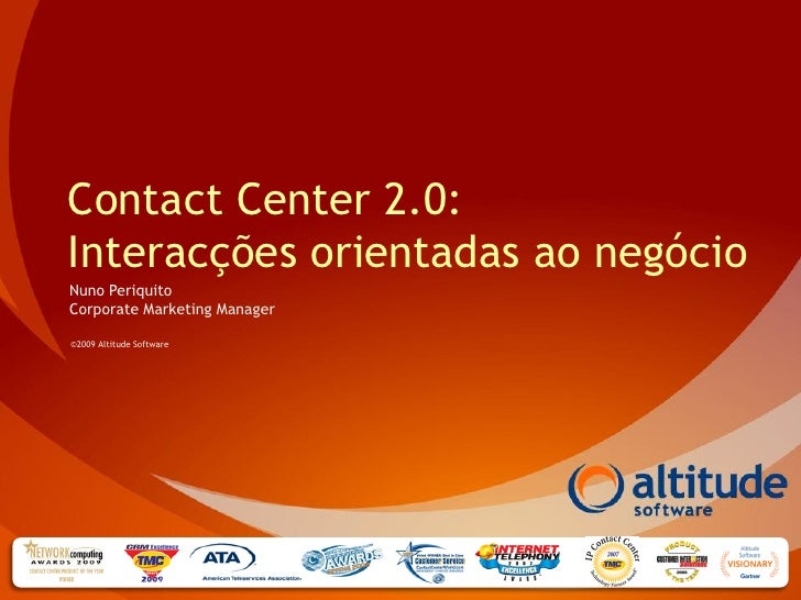 Contact Center 2.0: Interacções orientadas ao negócio Nuno Periquito Corporate Marketing Manager  ©2009 Altitude Software