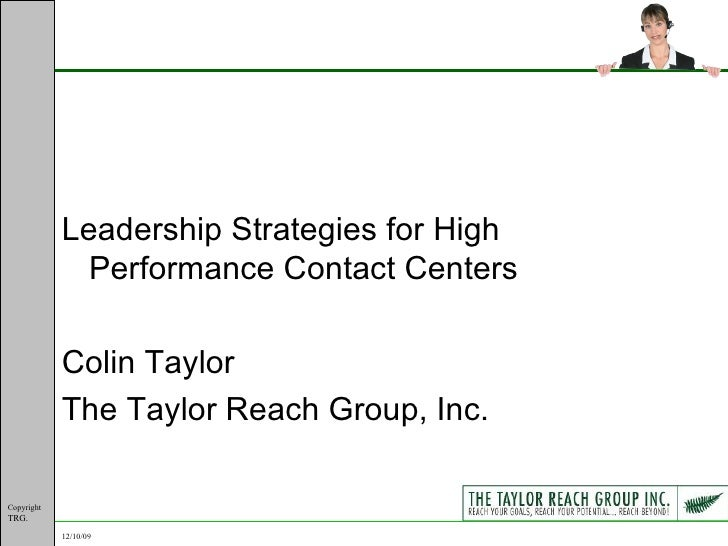 <ul><li>Leadership Strategies for High Performance Contact Centers </li></ul><ul><li>Colin Taylor </li></ul><ul><li>The Ta...