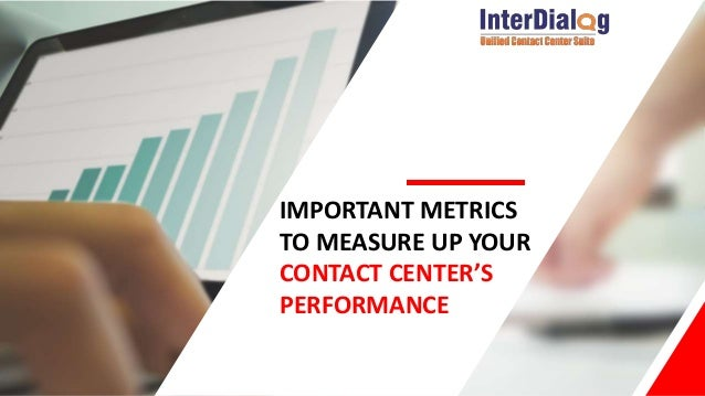IMPORTANT METRICS TO MEASURE UP YOUR CONTACT CENTER'S PERFORMANCE