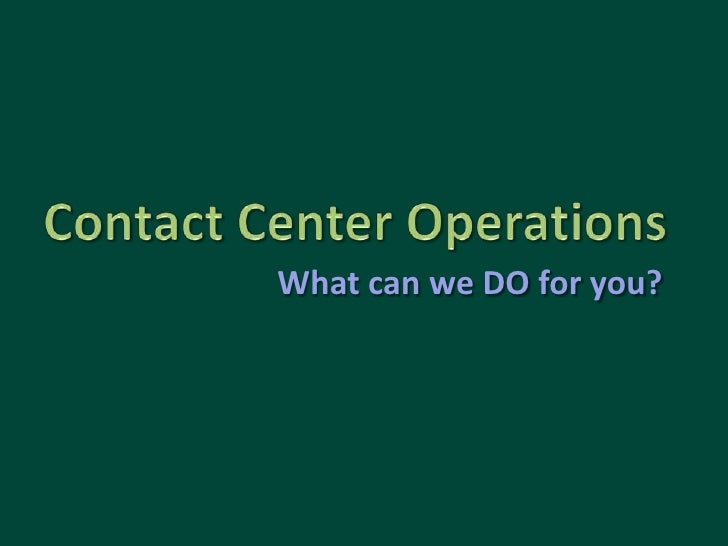 Contact Center Operations<br />What can we DO for you?<br />