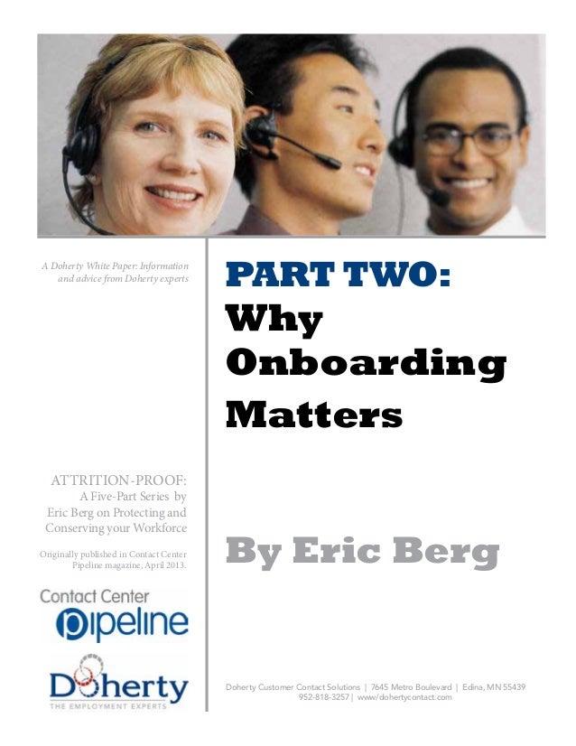 PART TWO:WhyOnboardingMattersBy Eric BergDoherty Customer Contact Solutions   7645 Metro Boulevard   Edina, MN 55439952-81...