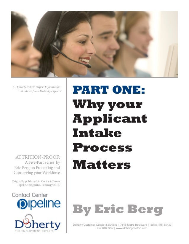 PART ONE:Why yourApplicantIntakeProcessMattersBy Eric BergDoherty Customer Contact Solutions | 7645 Metro Boulevard | Edin...
