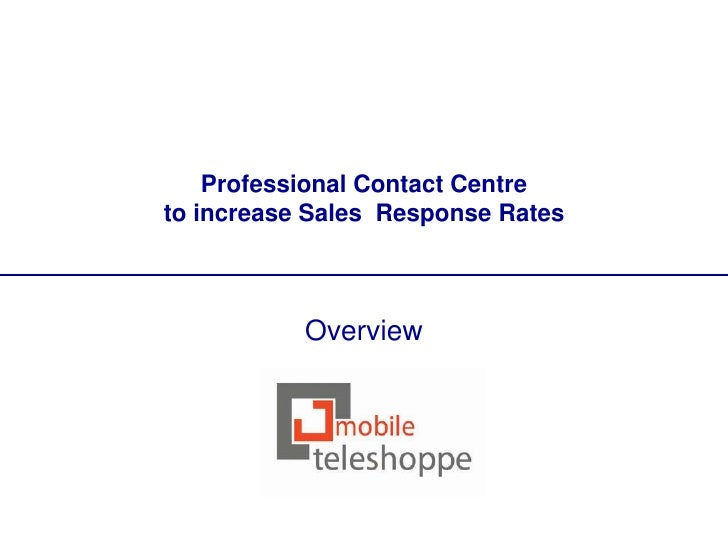 Professional Contact Centreto increase Sales Response Rates           Overview
