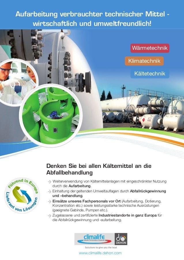 Fü hrend in Eu ropa Liefera nt von Lösu ngen Denken Sie bei allen Kältemittel an die Abfallbehandlung Weiterverwendung von...