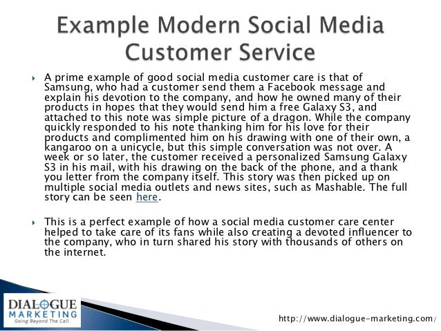    A prime example of good social media customer care is that of    Samsung, who had a customer send them a Facebook mess...