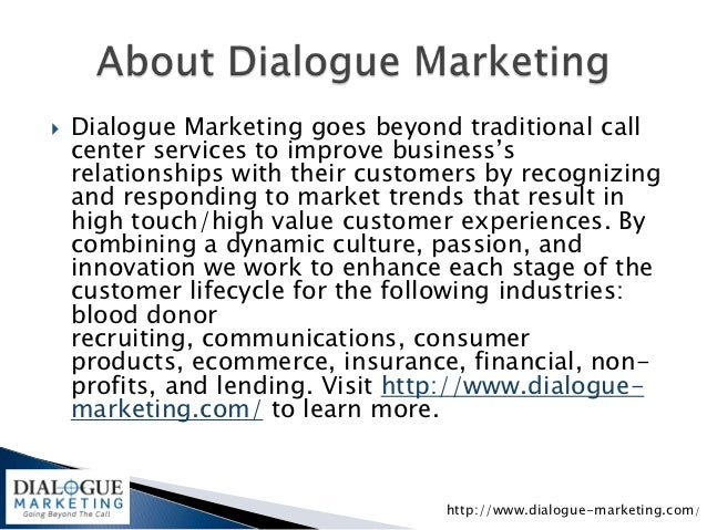    Dialogue Marketing goes beyond traditional call    center services to improve business's    relationships with their c...