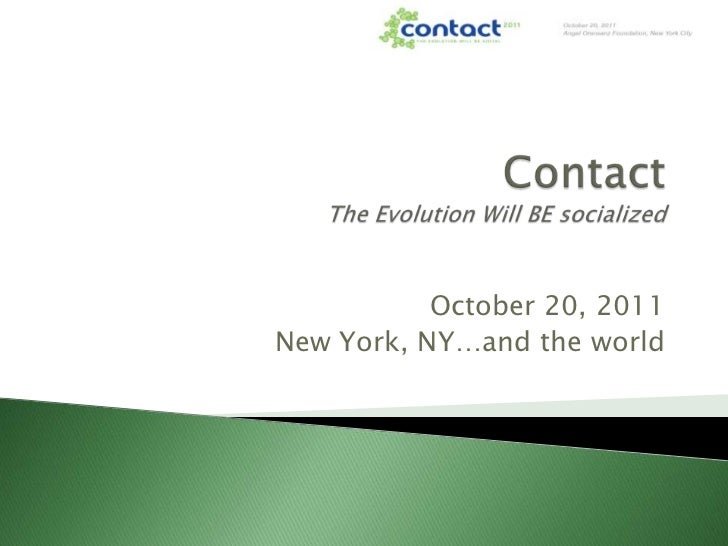 ContactThe Evolution Will BE socialized<br />October 20, 2011<br />New York, NY…and the world<br />