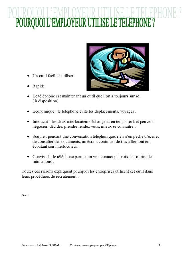 Formateur : Stéphane RISPAL Contacter un employeur par téléphone 1 Un outil facile à utiliser Rapide Le téléphone est main...